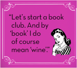 A with her finger under her chin and the quote, Let's start a book club. And by book I do of course mean wine.
