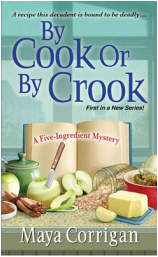 Cover of By Cook or by Crook, A Five-Ingredient Mystery by Maya Corrigan, ingredients for apple crisp: apples, sugar, butter, oatmeal, cinnamon